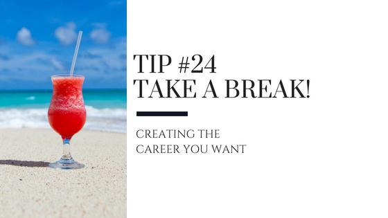 Tip #24 – Take a Break!